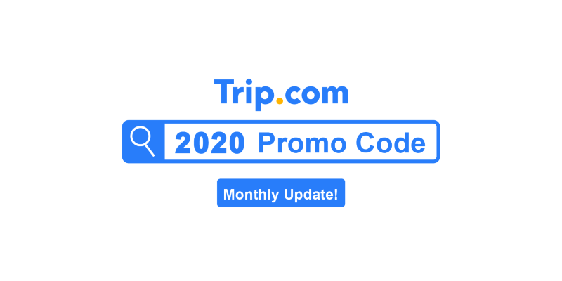 Trip.com Discount Code & Promo Code for July 2020 (Monthly Updated)